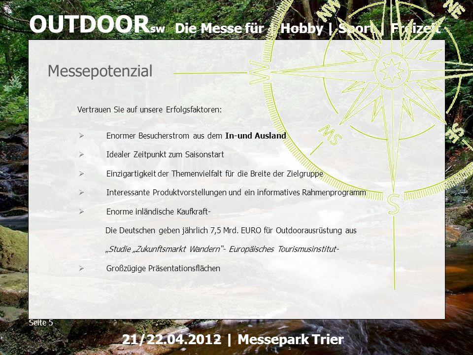 Die Messe für | Hobby | Sport | Freizeit OUTDOOR sw Seite 5 21/22.04.2012 | Messepark Trier Vertrauen Sie auf unsere Erfolgsfaktoren: Messepotenzial E