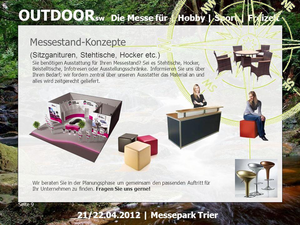Die Messe für | Hobby | Sport | Freizeit OUTDOOR sw Seite 9 21/22.04.2012 | Messepark Trier Messestand-Konzepte (Sitzganituren, Stehtische, Hocker etc