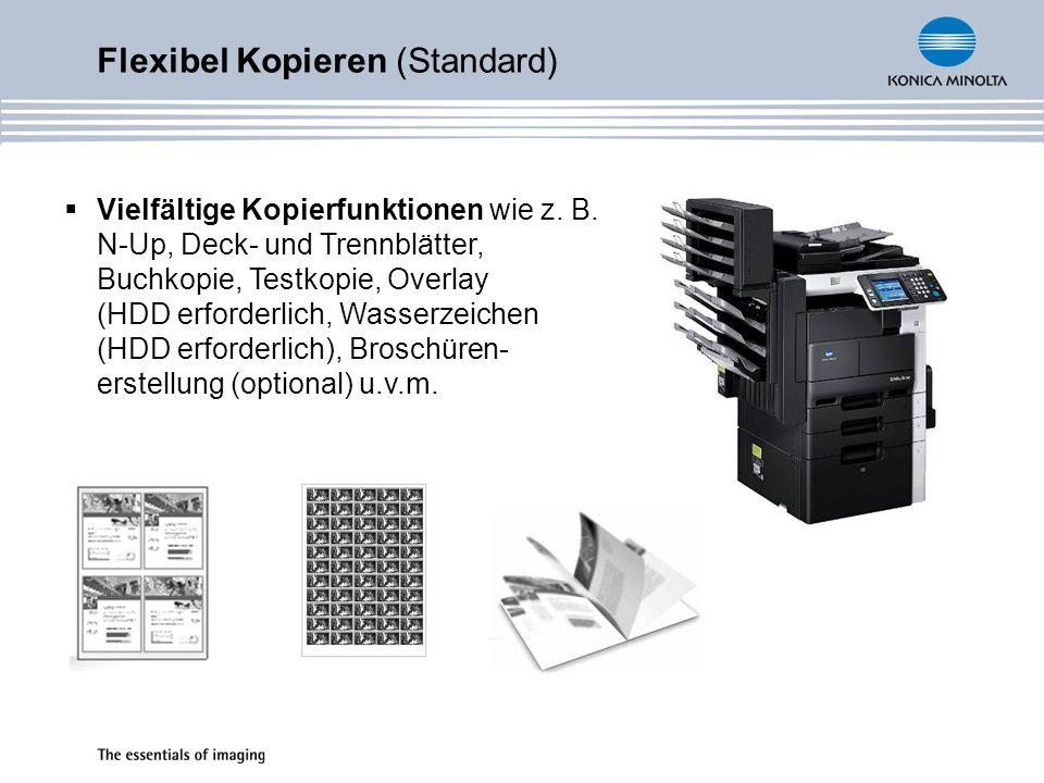 Flexibel Kopieren (Standard) Vielfältige Kopierfunktionen wie z. B. N-Up, Deck- und Trennblätter, Buchkopie, Testkopie, Overlay (HDD erforderlich, Was