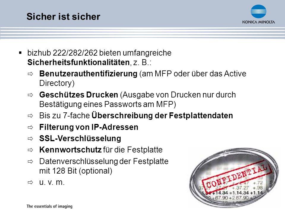 bizhub 222/282/262 bieten umfangreiche Sicherheitsfunktionalitäten, z. B.: Benutzerauthentifizierung (am MFP oder über das Active Directory) Geschütze