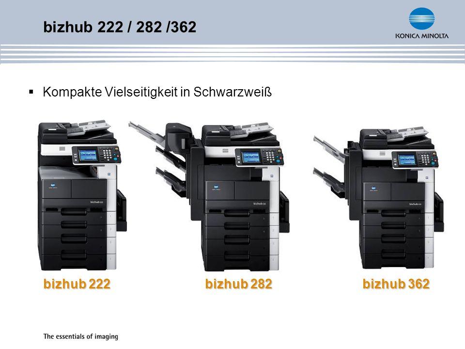 Kompakte Vielseitigkeit in Schwarzweiß bizhub 222 / 282 /362 bizhub 222 bizhub 362 bizhub 282