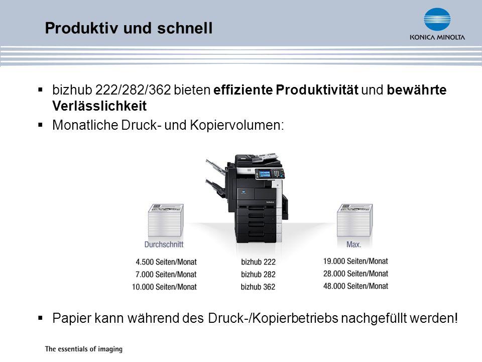 bizhub 222/282/362 bieten effiziente Produktivität und bewährte Verlässlichkeit Monatliche Druck- und Kopiervolumen: Papier kann während des Druck-/Ko