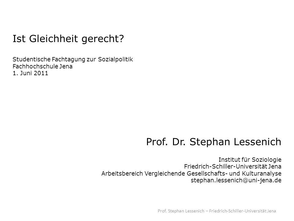 Prof. Stephan Lessenich – Friedrich-Schiller-Universität Jena Ist Gleichheit gerecht? Studentische Fachtagung zur Sozialpolitik Fachhochschule Jena 1.