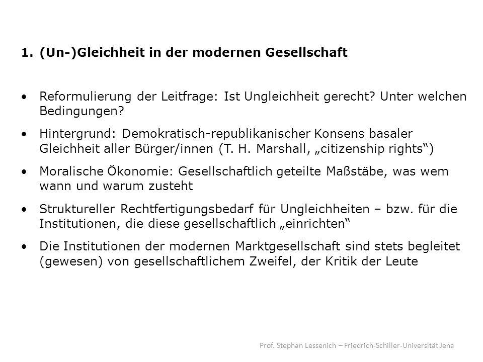 Prof. Stephan Lessenich – Friedrich-Schiller-Universität Jena 1. (Un-)Gleichheit in der modernen Gesellschaft Reformulierung der Leitfrage: Ist Unglei