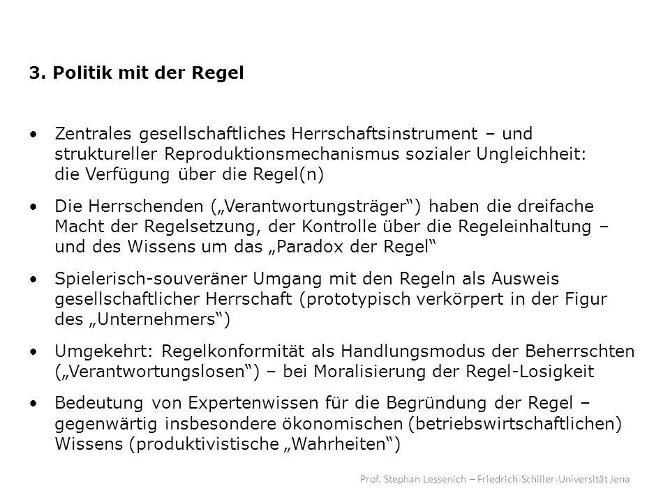 Prof. Stephan Lessenich – Friedrich-Schiller-Universität Jena 3. Politik mit der Regel Zentrales gesellschaftliches Herrschaftsinstrument – und strukt