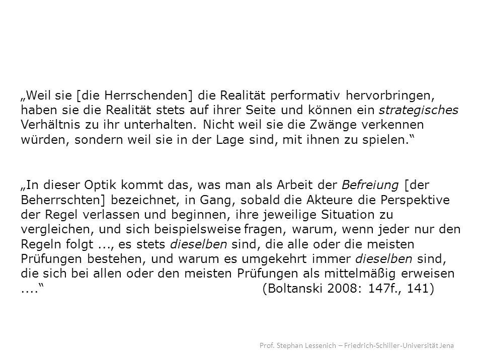 Prof. Stephan Lessenich – Friedrich-Schiller-Universität Jena Weil sie [die Herrschenden] die Realität performativ hervorbringen, haben sie die Realit