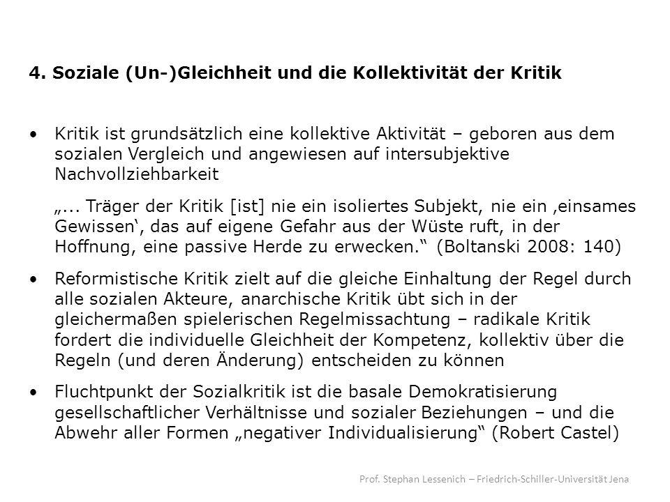 Prof. Stephan Lessenich – Friedrich-Schiller-Universität Jena 4. Soziale (Un-)Gleichheit und die Kollektivität der Kritik Kritik ist grundsätzlich ein