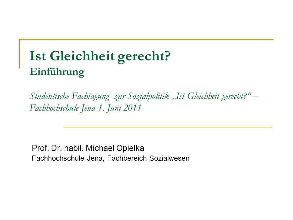 Ist Gleichheit gerecht? Einführung Studentische Fachtagung zur Sozialpolitik Ist Gleichheit gerecht? – Fachhochschule Jena 1. Juni 2011 Prof. Dr. habi