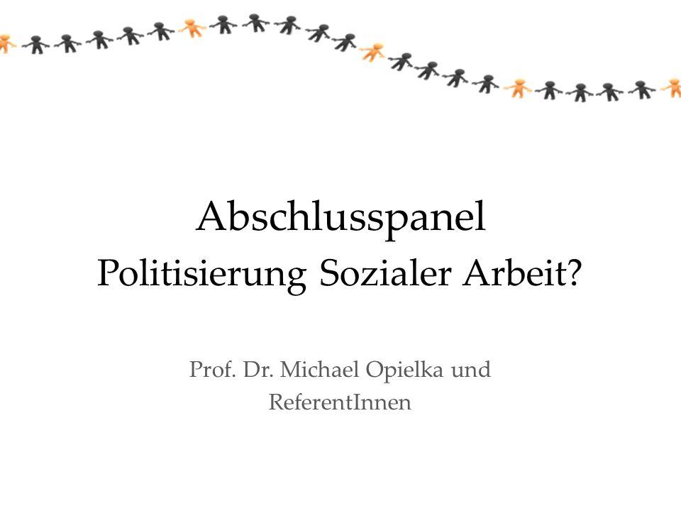 Abschlusspanel Politisierung Sozialer Arbeit? Prof. Dr. Michael Opielka und ReferentInnen