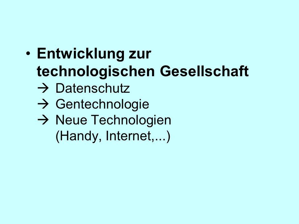 Entwicklung zur technologischen Gesellschaft Datenschutz Gentechnologie Neue Technologien (Handy, Internet,...)