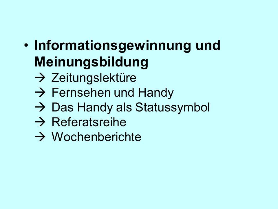 Informationsgewinnung und Meinungsbildung Zeitungslektüre Fernsehen und Handy Das Handy als Statussymbol Referatsreihe Wochenberichte
