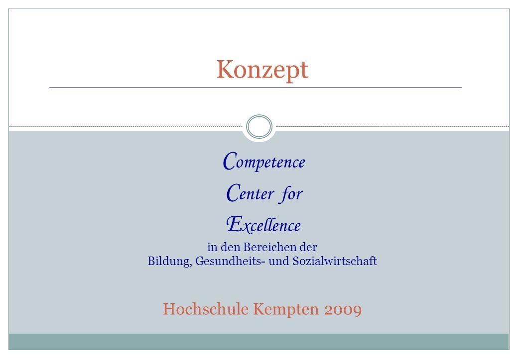 Konzept C ompetence C enter for E xcellence in den Bereichen der Bildung, Gesundheits- und Sozialwirtschaft Hochschule Kempten 2009