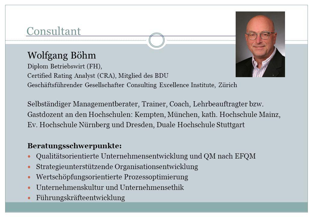 Consultant Wolfgang Böhm Diplom Betriebswirt (FH), Certified Rating Analyst (CRA), Mitglied des BDU Geschäftsführender Gesellschafter Consulting Excel