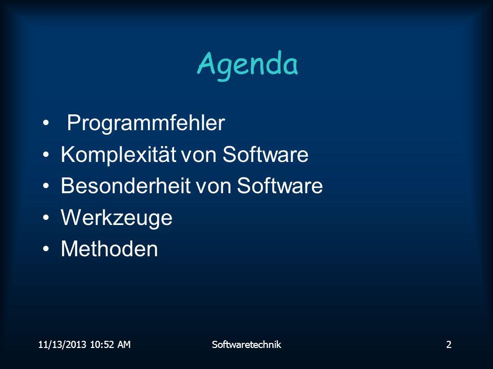 11/13/2013 10:54 AMSoftwaretechnik2 Agenda Programmfehler Komplexität von Software Besonderheit von Software Werkzeuge Methoden