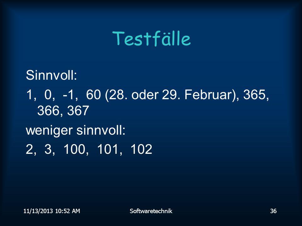 11/13/2013 10:54 AMSoftwaretechnik35 Blackboxtest Es wird das Ein- Ausgabeverhalten des Programms getestet, nicht die interne Struktur Besipiel: Umwandlung Jahrestag -> Datum z.B.: Tag 100 -> 10.April