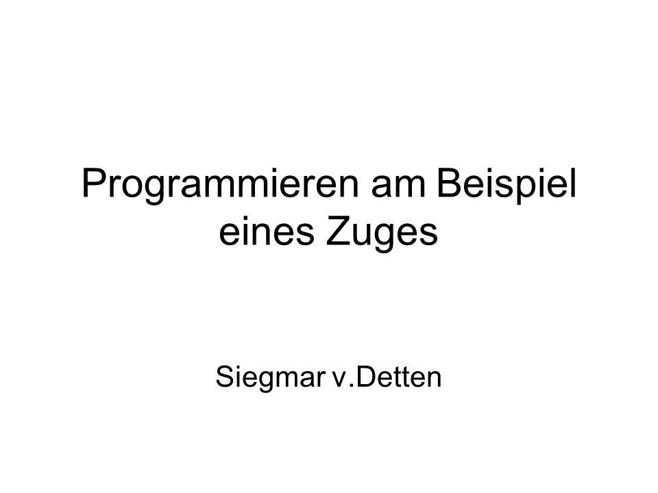 Programmieren am Beispiel eines Zuges Siegmar v.Detten