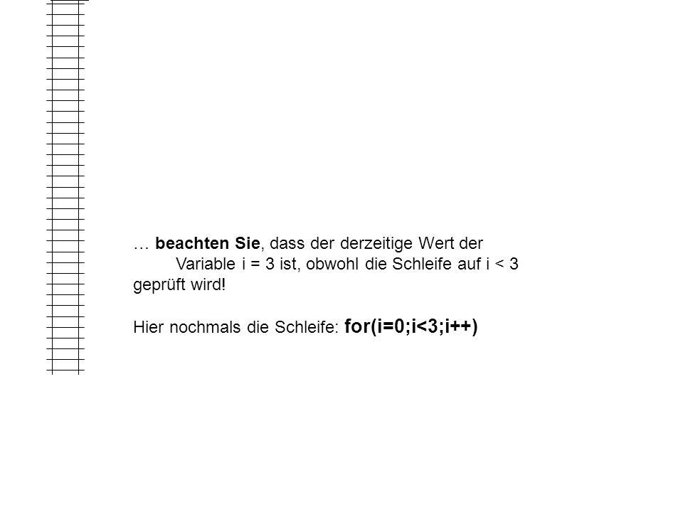 3 … beachten Sie, dass der derzeitige Wert der Variable i = 3 ist, obwohl die Schleife auf i < 3 geprüft wird.