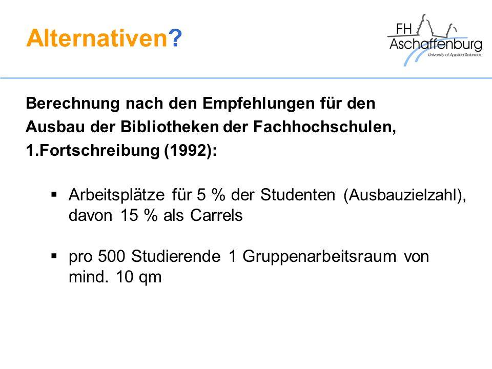 Alternativen? Berechnung nach den Empfehlungen für den Ausbau der Bibliotheken der Fachhochschulen, 1.Fortschreibung (1992): Arbeitsplätze für 5 % der