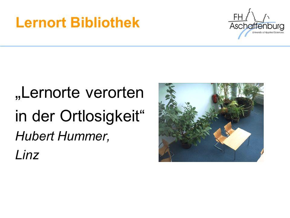 Lernort Bibliothek Lernorte verorten in der Ortlosigkeit Hubert Hummer, Linz