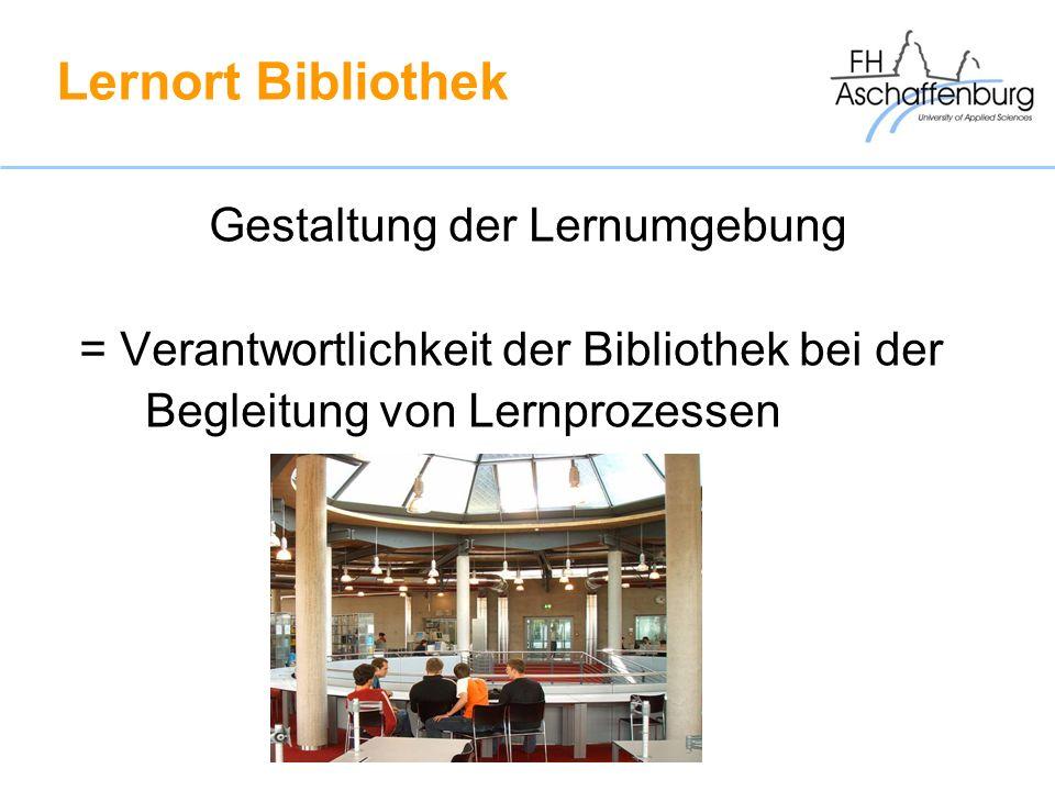 Lernort Bibliothek Gestaltung der Lernumgebung = Verantwortlichkeit der Bibliothek bei der Begleitung von Lernprozessen