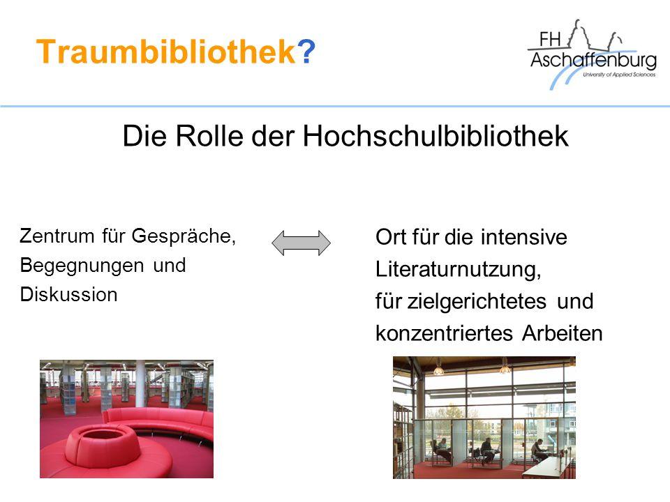 Traumbibliothek? Zentrum für Gespräche, Begegnungen und Diskussion Ort für die intensive Literaturnutzung, für zielgerichtetes und konzentriertes Arbe