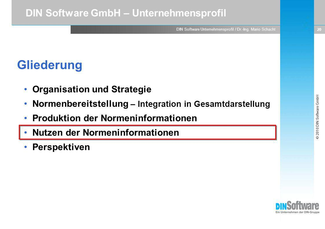 © 2010 DIN Software GmbH DIN Software Unternehmensprofil / Dr.-Ing. Mario Schacht 20 Organisation und Strategie Normenbereitstellung – Integration in