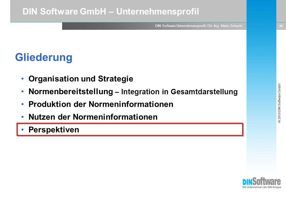 © 2010 DIN Software GmbH DIN Software Unternehmensprofil / Dr.-Ing. Mario Schacht 31 Organisation und Strategie Normenbereitstellung – Integration in