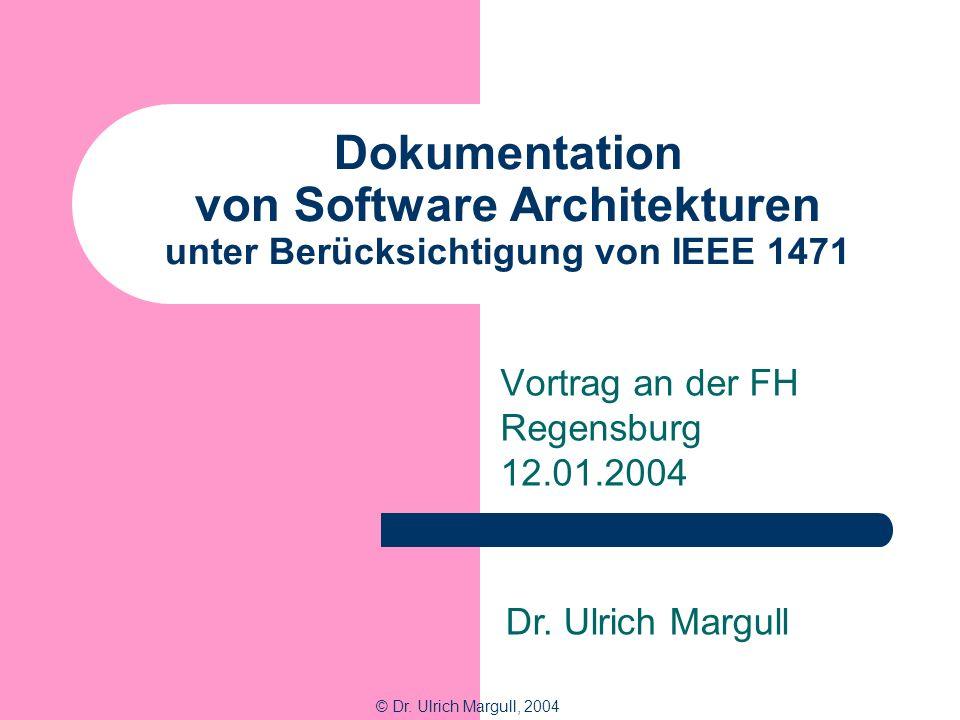 Dokumentation von Software Architekturen unter Berücksichtigung von IEEE 1471 Vortrag an der FH Regensburg 12.01.2004 © Dr.