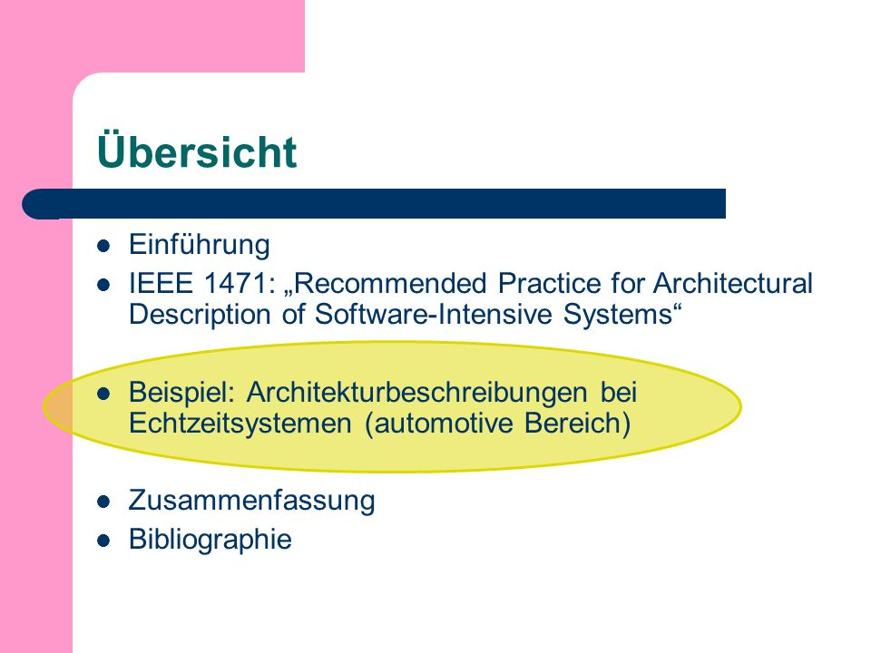 Übersicht Einführung IEEE 1471: Recommended Practice for Architectural Description of Software-Intensive Systems Beispiel: Architekturbeschreibungen bei Echtzeitsystemen (automotive Bereich) Zusammenfassung Bibliographie