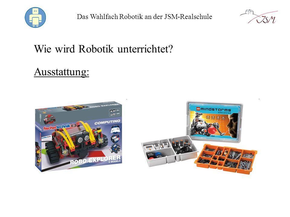 Das Wahlfach Robotik an der JSM-Realschule Wie wird Robotik unterrichtet? Ausstattung: