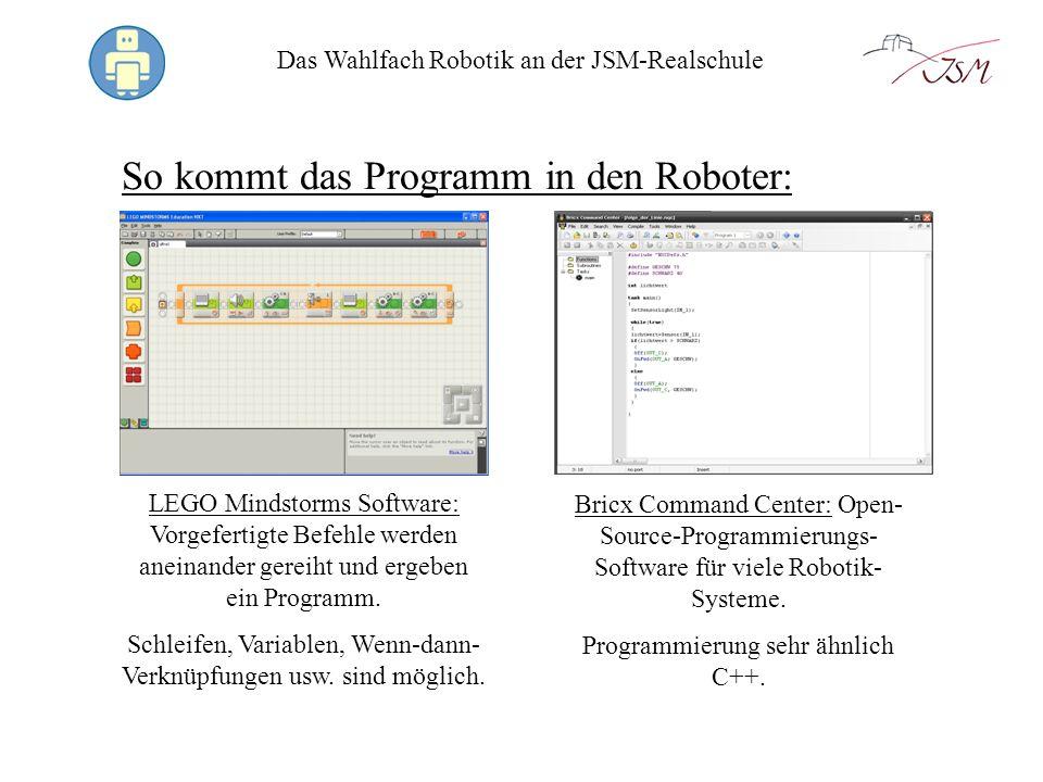 Das Wahlfach Robotik an der JSM-Realschule So kommt das Programm in den Roboter: LEGO Mindstorms Software: Vorgefertigte Befehle werden aneinander ger