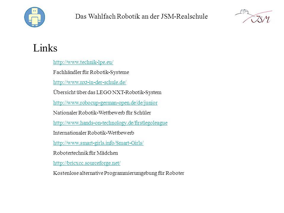 Das Wahlfach Robotik an der JSM-Realschule Links http://www.technik-lpe.eu/ Fachhändler für Robotik-Systeme http://bricxcc.sourceforge.net/ Kostenlose