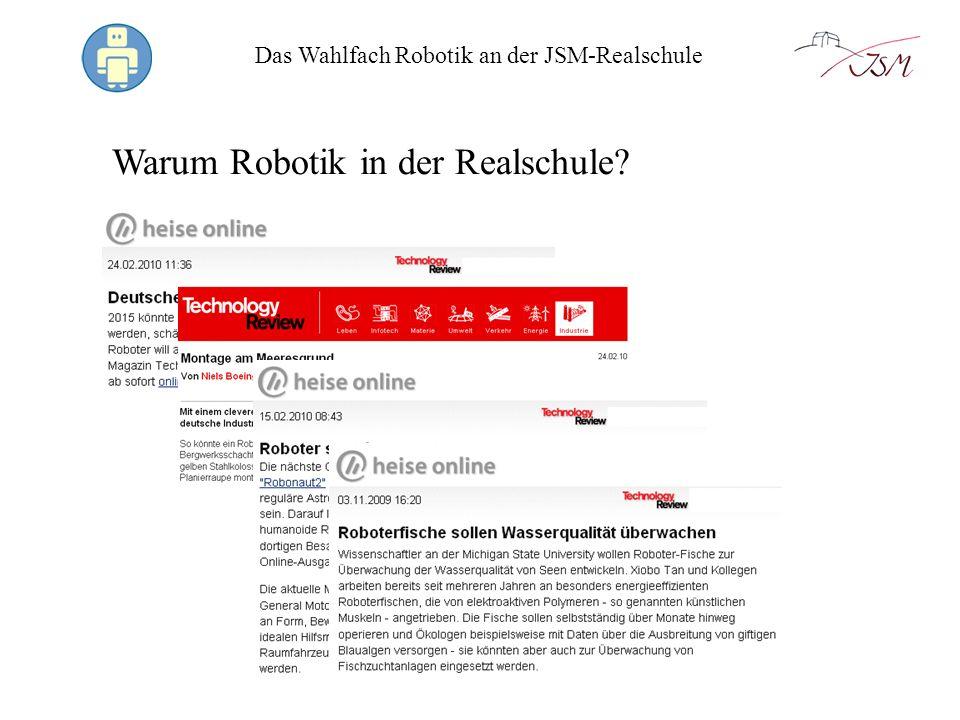 Das Wahlfach Robotik an der JSM-Realschule Warum Robotik in der Realschule.