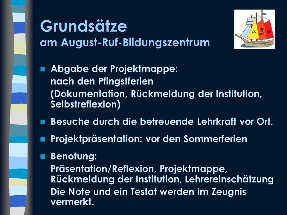 Grundsätze am August-Ruf-Bildungszentrum Abgabe der Projektmappe: nach den Pfingstferien (Dokumentation, Rückmeldung der Institution, Selbstreflexion)