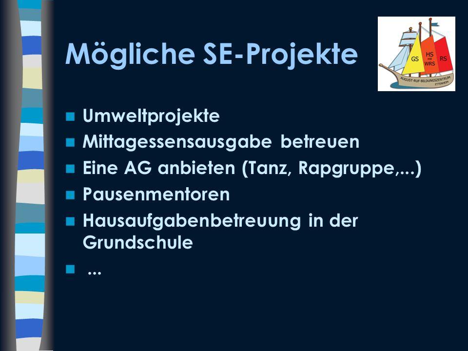 Mögliche SE-Projekte Umweltprojekte Mittagessensausgabe betreuen Eine AG anbieten (Tanz, Rapgruppe,...) Pausenmentoren Hausaufgabenbetreuung in der Gr