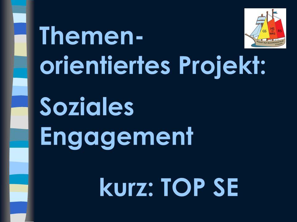 Themen- orientiertes Projekt: Soziales Engagement kurz: TOP SE