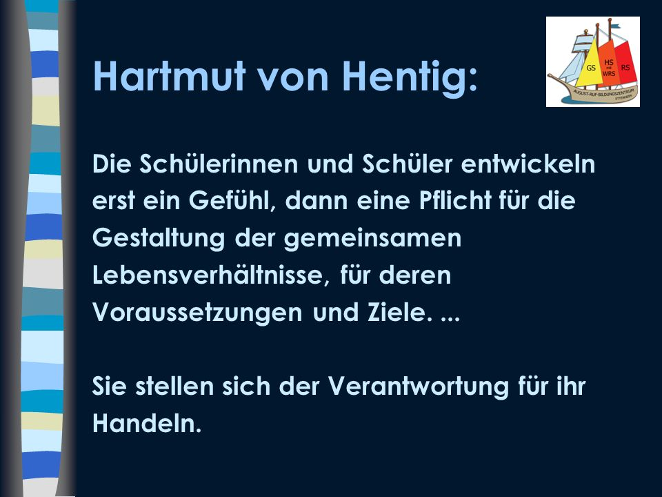 Hartmut von Hentig: Die Schülerinnen und Schüler entwickeln erst ein Gefühl, dann eine Pflicht für die Gestaltung der gemeinsamen Lebensverhältnisse,