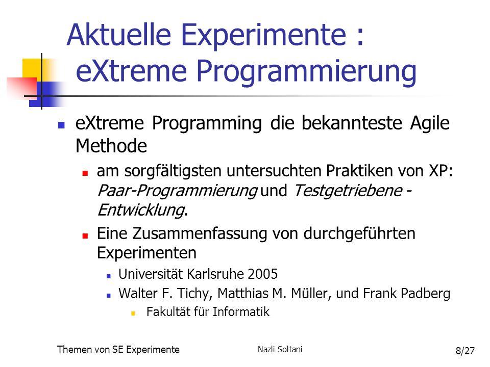 Nazli Soltani Themen von SE Experimente 9/27 Paar Programmierung 3 Szenarien : Paar-Programmierung : 2 Entwickler vor einem Rechner Partner-Programmierung : 2 Entwickler vor 2 Rechnern lösen die Aufgabe in konventioneller Gruppenarbeit Einzel-Programmierung : ein Entwickler löst die Aufgabe allein