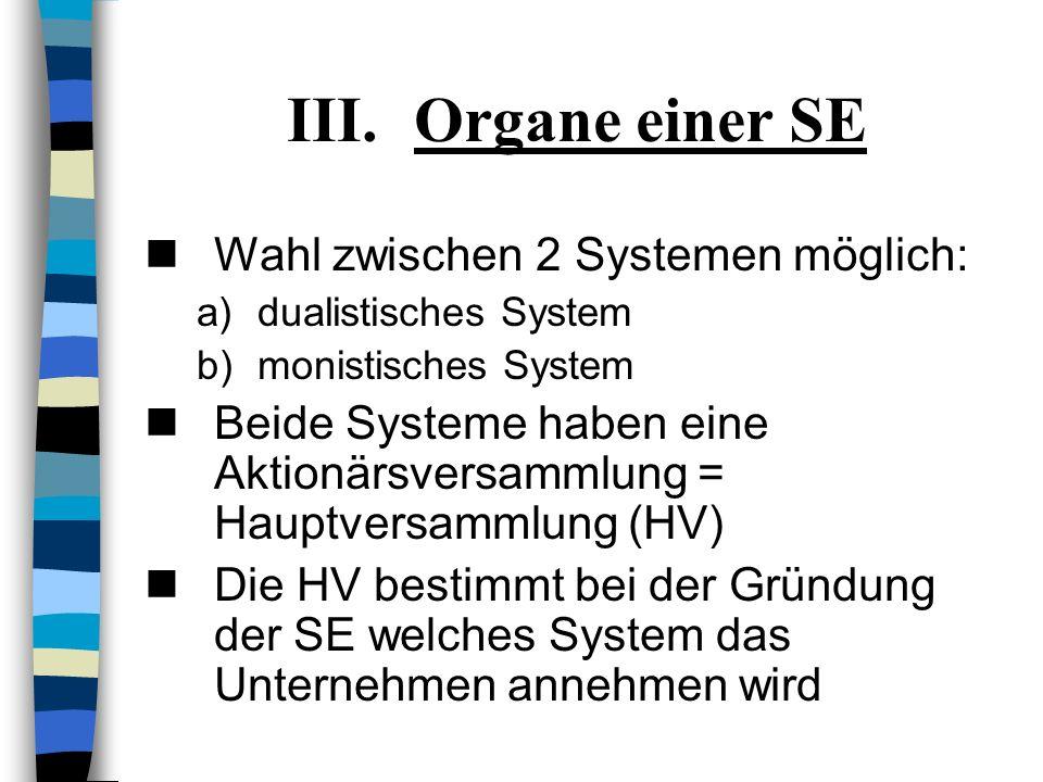b)Sekundäre Gründung Eine bereits bestehende SE kann eine Tochtergesellschaft in Form einer SE gründen = sekundäre Gründung einer Tochter-SE Die Vorau