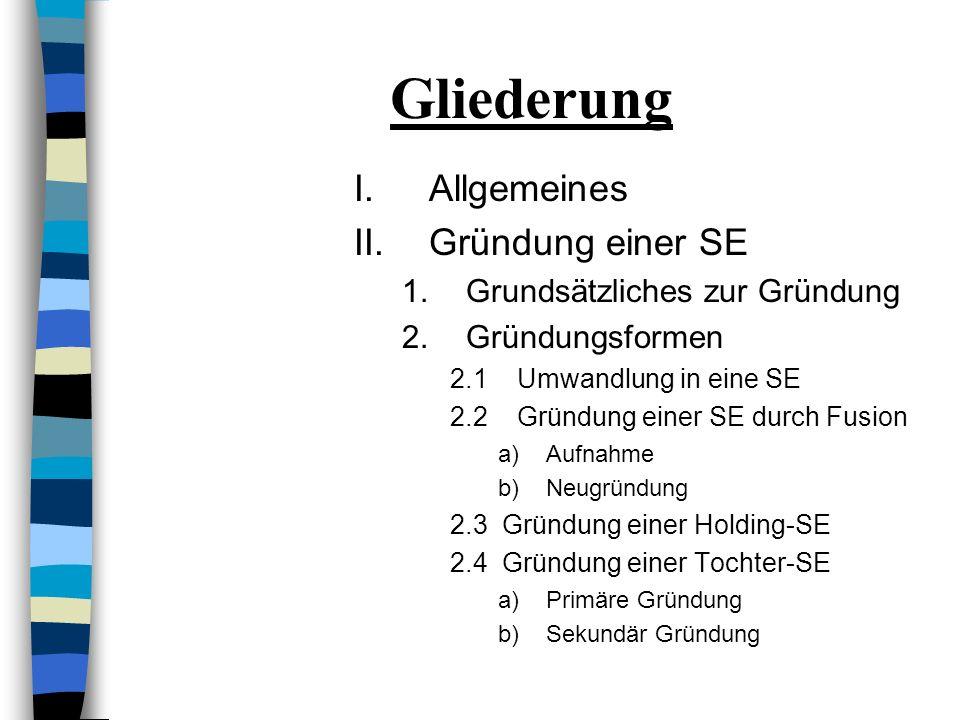 Gliederung I.Allgemeines II.Gründung einer SE 1.Grundsätzliches zur Gründung 2.Gründungsformen III.Organe einer SE 1.Dualistisches System 2.Monistisch