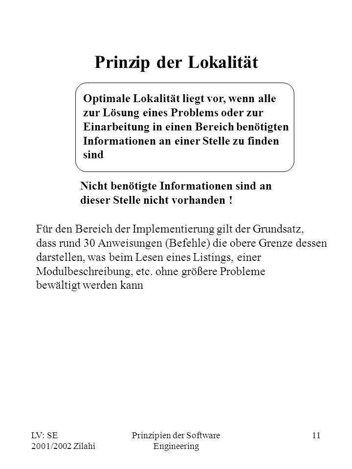 LV: SE 2001/2002 Zilahi Prinzipien der Software Engineering 11 Prinzip der Lokalität Optimale Lokalität liegt vor, wenn alle zur Lösung eines Problems