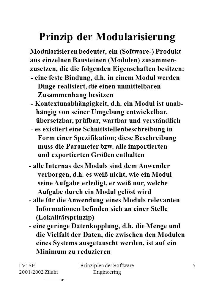 LV: SE 2001/2002 Zilahi Prinzipien der Software Engineering 5 Prinzip der Modularisierung Modularisieren bedeutet, ein (Software-) Produkt aus einzeln