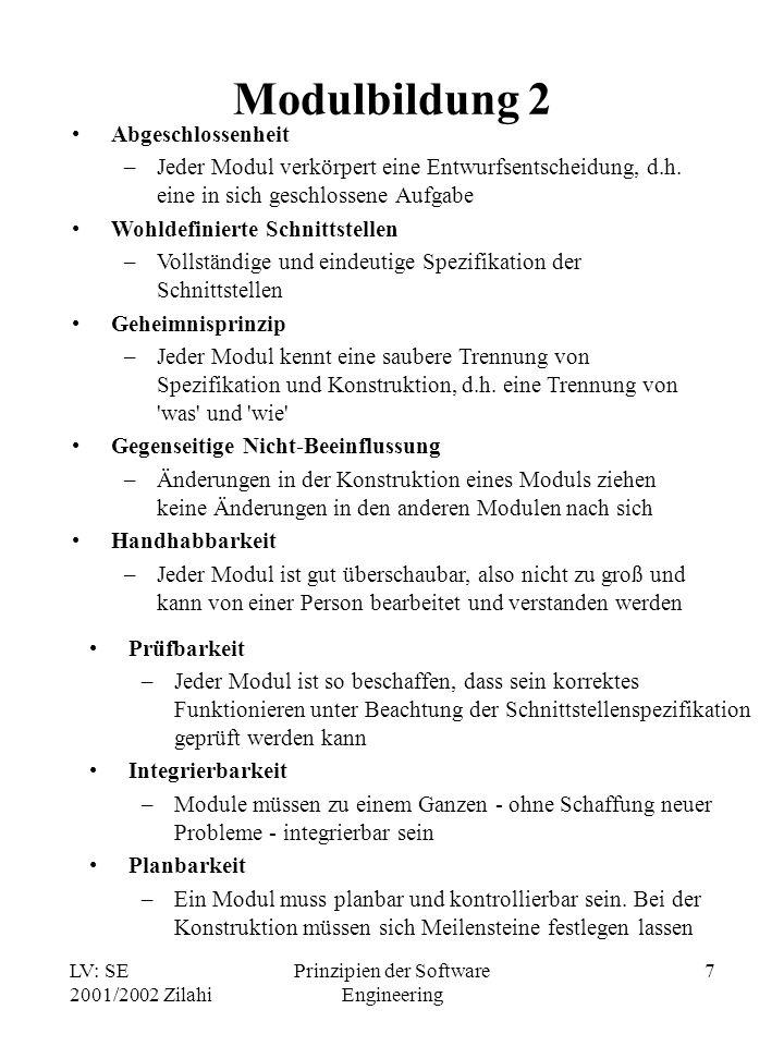 LV: SE 2001/2002 Zilahi Prinzipien der Software Engineering 7 Modulbildung 2 Abgeschlossenheit –Jeder Modul verkörpert eine Entwurfsentscheidung, d.h.