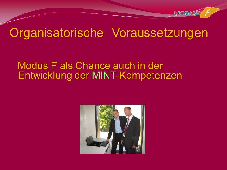 Organisatorische Voraussetzungen Modus F als Chance auch in der Entwicklung der MINT-Kompetenzen Modus F als Chance auch in der Entwicklung der MINT-K