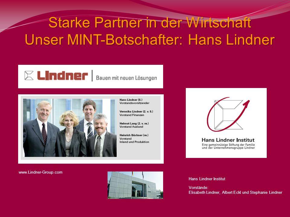 Hans Lindner Institut Vorstände: Elisabeth Lindner, Albert Eckl und Stephanie Lindner Starke Partner in der Wirtschaft Unser MINT-Botschafter: Hans Li