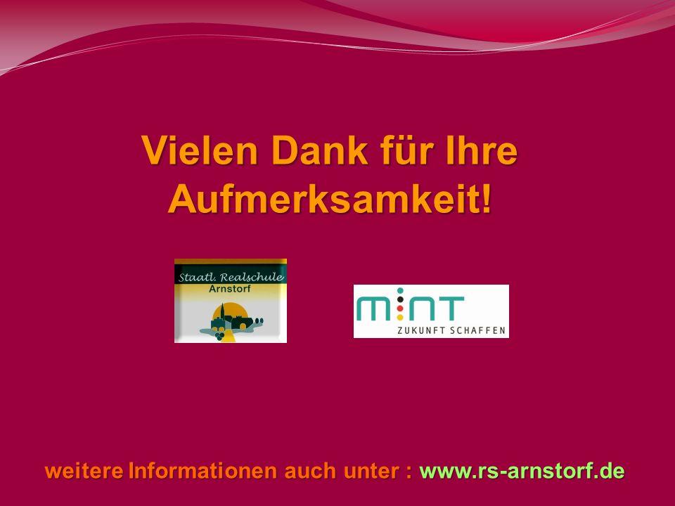 Vielen Dank für Ihre Aufmerksamkeit! weitere Informationen auch unter : www.rs-arnstorf.de