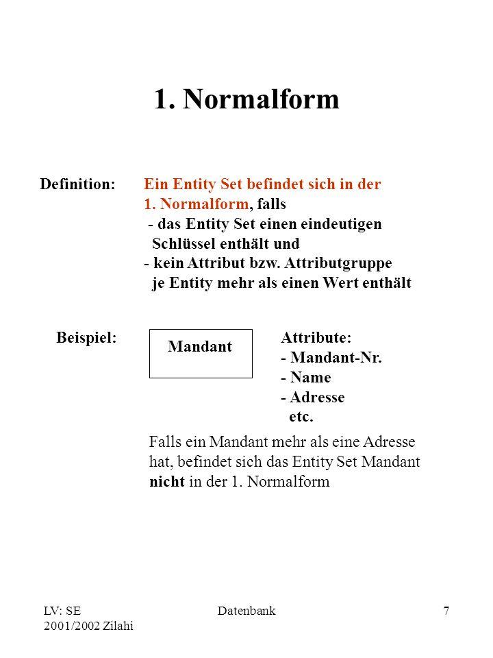 LV: SE 2001/2002 Zilahi Datenbank7 1.Normalform Definition:Ein Entity Set befindet sich in der 1.