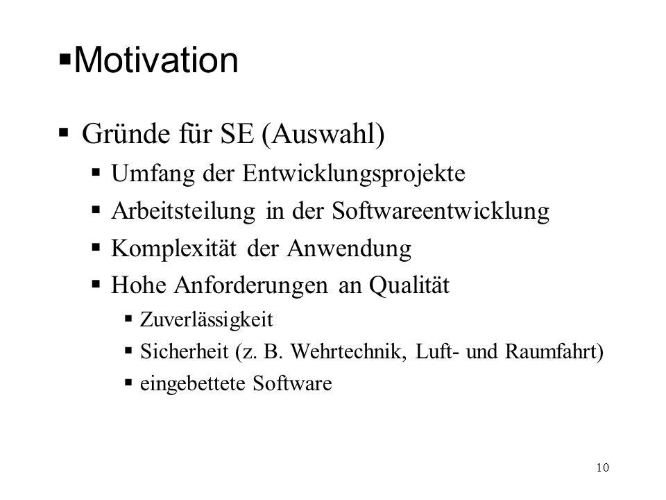 Motivation Gründe für SE (Auswahl) Umfang der Entwicklungsprojekte Arbeitsteilung in der Softwareentwicklung Komplexität der Anwendung Hohe Anforderun