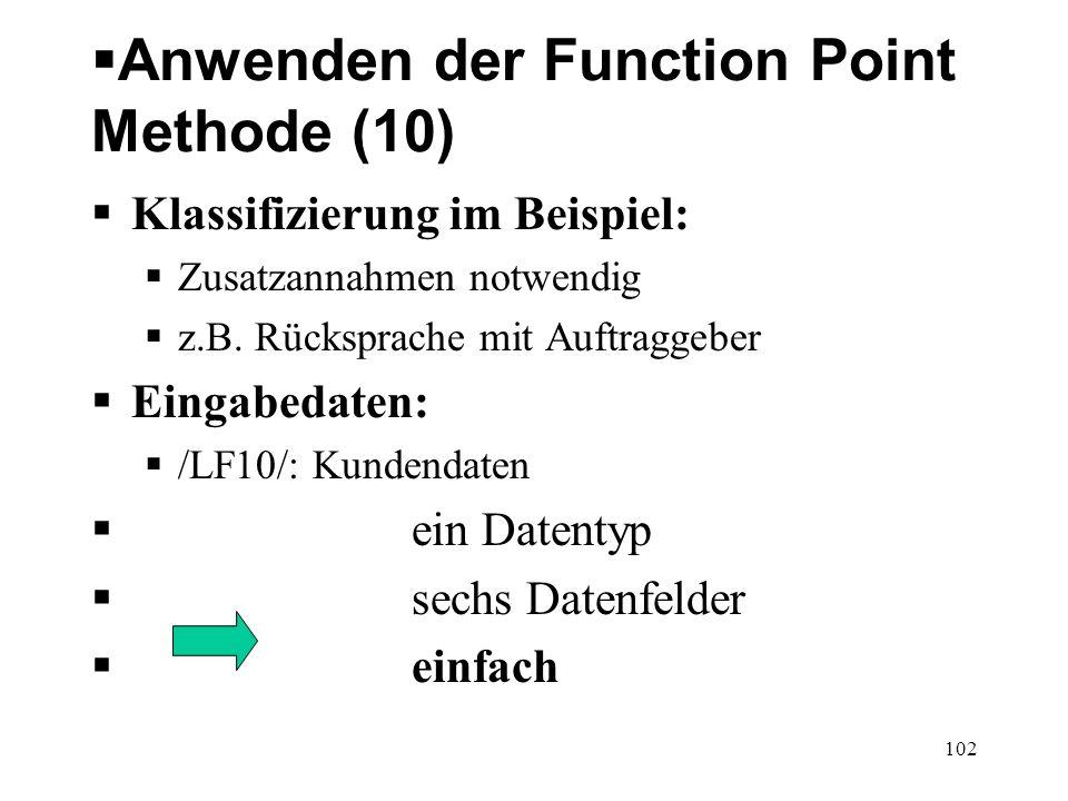 Anwenden der Function Point Methode (10) Klassifizierung im Beispiel: Zusatzannahmen notwendig z.B. Rücksprache mit Auftraggeber Eingabedaten: /LF10/: