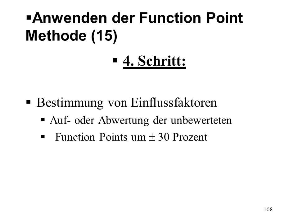 Anwenden der Function Point Methode (15) 4. Schritt: Bestimmung von Einflussfaktoren Auf- oder Abwertung der unbewerteten Function Points um 30 Prozen